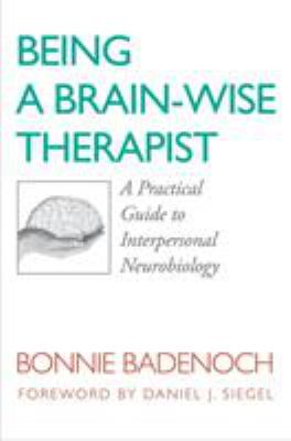Being a Brain-Wise Therapist: A Practical Guide to Interpersonal Neurobiology 9780393705546