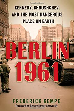 Berlin 1961: Kennedy, Khrushchev, and the Most Dangerous Place on Earth 9780399157295