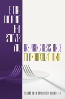 Biting the Hand That Starves You: Inspiring Resistance to Anorexia/Bulimia 9780393703375