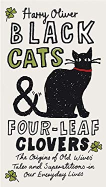 Black Cats & Four-Leaf Clovers: The Origins of Old Wives' Tales and Superstitions in Our Everyday Lives 9780399536090