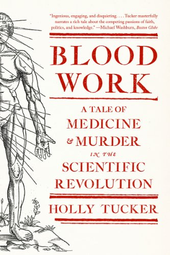 Blood Work: A Tale of Medicine and Murder in the Scientific Revolution 9780393342239