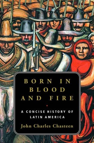 Born in Blood and Fire: A Concise History of Latin America 9780393050486