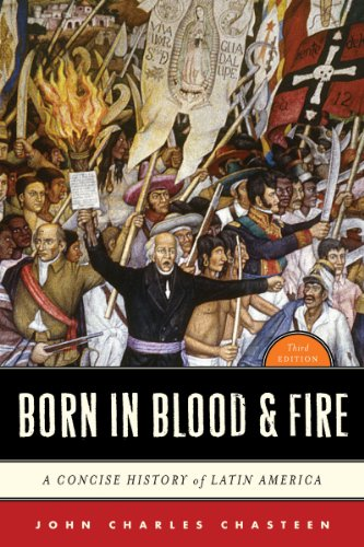 Born in Blood and Fire: A Concise History of Latin America 9780393911541
