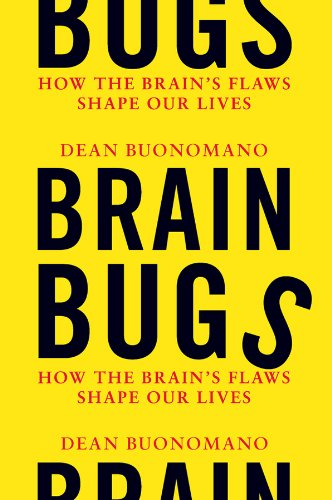 Brain Bugs: How the Brain's Flaws Shape Our Lives 9780393076028
