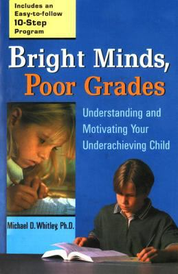 Bright Minds, Poor Grades: Understanding and Movtivating Your Underachieving Child 9780399527050