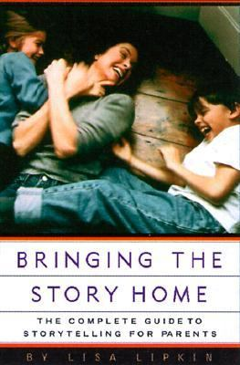 Bringing the Story Home: The Complete Guide to Storytelling for Parents