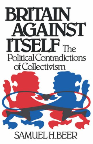Britain Against Itself: The Political Contradictions of Collectivism