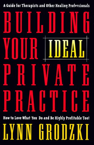 Building Your Ideal Private Practice: A Guide for Therapists and Other Healing Professionals 9780393703313