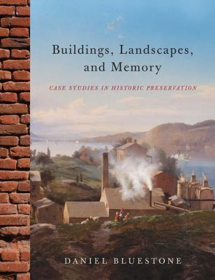 Buildings, Landscapes, and Memory: Case Studies in Historic Preservation 9780393733181