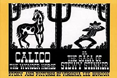 Calico the Wonder Horse or the Saga of Stewy Stinker - Burton, Virginia Lee