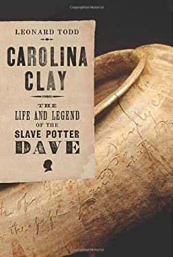 Carolina Clay: The Life and Legend of the Slave Potter Dave 9780393058567