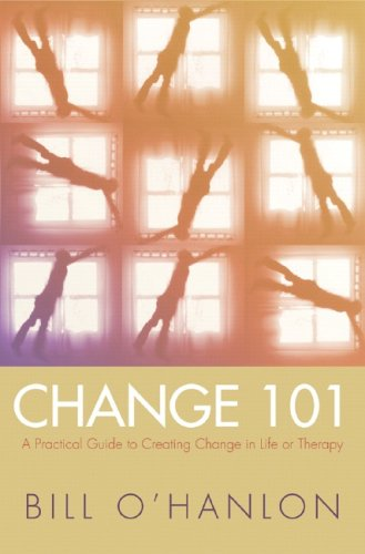 Change 101: A Practical Guide to Creating Change in Life or Therapy 9780393704969