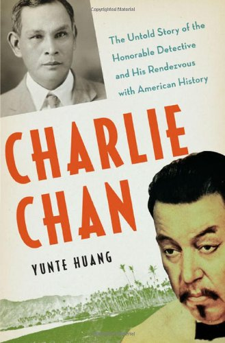 Charlie Chan: The Untold Story of the Honorable Detective and His Rendezvous with American History 9780393069624