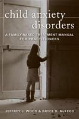 Child Anxiety Disorders: A Family-Based Treatment Manual for Practitioners 9780393705409