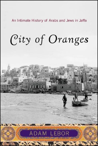 City of Oranges: An Intimate History of Arabs and Jews in Jaffa 9780393329841