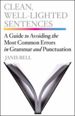 Clean, Well-Lighted Sentences: A Guide to Avoiding the Most Common Errors in Grammar and Punctuation 9780393067712
