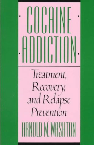 Cocaine Addiction, Treatment, Recovery, and Relapse Prevention 9780393307153