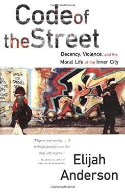 Code of the Street: Decency, Violence, and the Moral Life of the Inner City 9780393320787