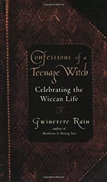 Confessions of a Teenage Witch: Celebrating the Wiccan Life
