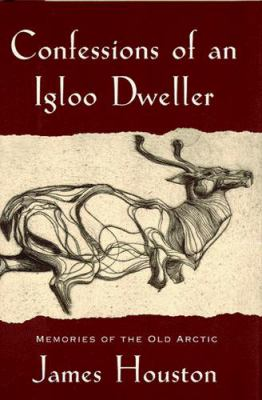 Confessions of an Igloo Dweller: Memories of the Old Arctic 9780395788905