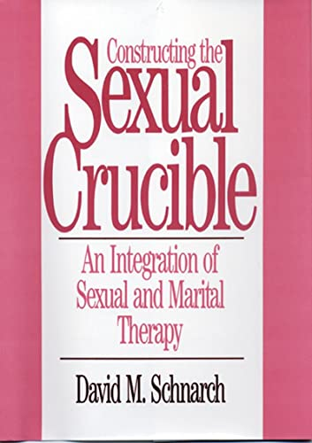 Constructing the Sexual Crucible Constructing the Sexual Crucible: An Integration of Sexual and Marital Therapy an Integration of Sexual and Marital T 9780393701029