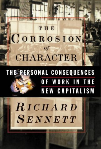 Corrosion of Character: The Personal Consequences of Work in the New Capitalism 9780393046786