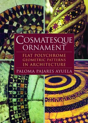 Cosmatesque Ornament: Flat Polychrome Geometric Patterns in Architecture 9780393730371