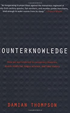 Counterknowledge: How We Surrendered to Conspiracy Theories, Quack Medicine, Bogus Science and Fake History 9780393067699