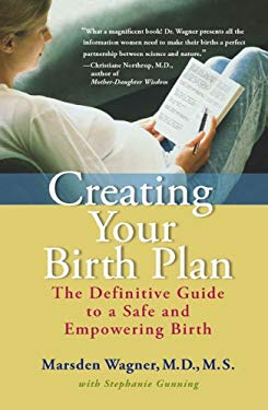 Creating Your Birth Plan: The Definitive Guide to a Safe and Empowering Birth 9780399532573