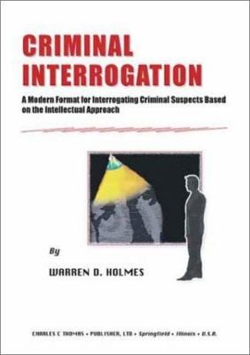 Criminal Interrogation: A Modern Format for Interrogating Criminal Suspects Based on the Intellectual Approach 9780398073206