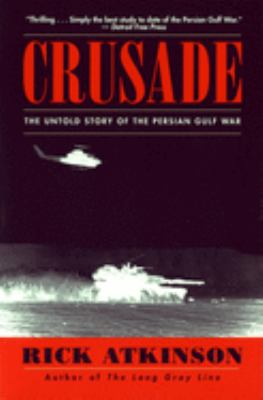 Crusade: The Untold Story of the Persian Gulf War 9780395710838