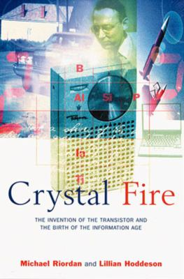 Crystal Fire: The Invention of the Transistor and the Birth of the Information Age 9780393318517