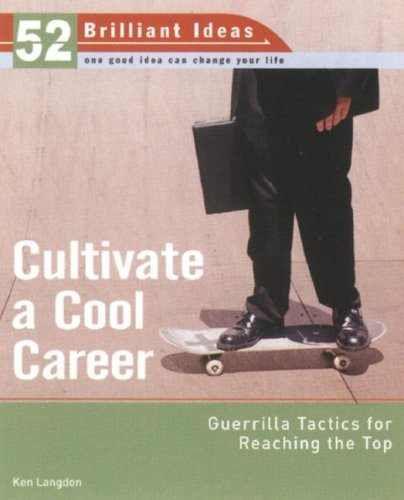 Cultivate a Cool Career: Guerilla Tactics for Reaching the Top 9780399533389