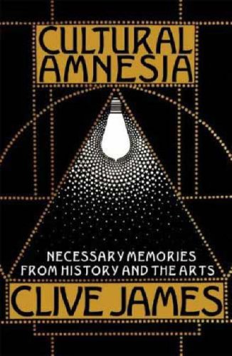 Cultural Amnesia: Necessary Memories from History and the Arts 9780393061161