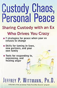 Custody Chaos, Personal Peace: Sharing Custody with an Ex Who Drives You Crazy 9780399527104