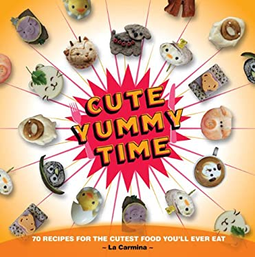 Cute Yummy Time: 70 Recipes for the Cutest Food You'll Ever Eat 9780399535321