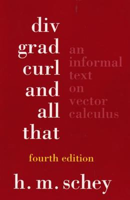 DIV, Grad, Curl, and All That: An Informal Text on Vector Calculus 9780393925166