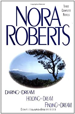 Daring to Dream Holding the Dream Finding the Dream: Three Complete Novels (Dream Trilogy) Nora Roberts