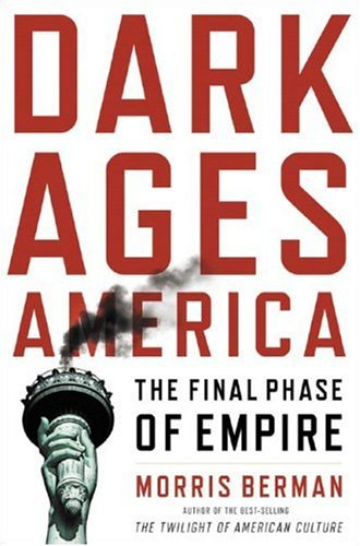 Dark Ages America: The Final Phase of Empire 9780393058666