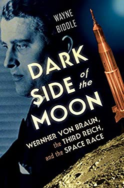 Dark Side of the Moon: Wernher Von Braun, the Third Reich, and the Space Race 9780393059106