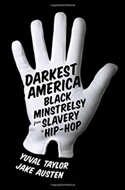Darkest America: Black Minstrelsy from Slavery to Hip-Hop 9780393070989