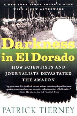 Darkness in El Dorado: How Scientists and Journalists Devastated the Amazon 9780393322750