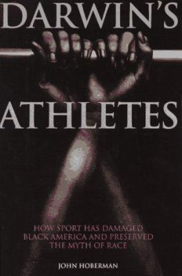 Darwin's Athletes: How Sport Has Damaged Black America and Preserved the Myth of Race 9780395822913