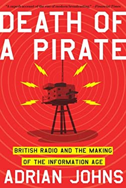 Death of a Pirate: British Radio and the Making of the Information Age 9780393341805