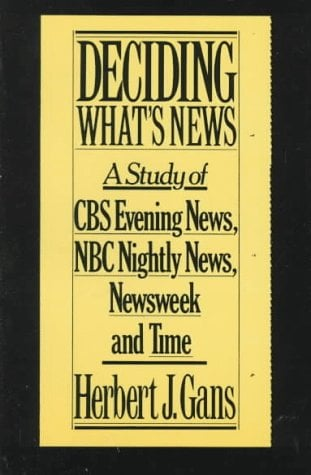 Deciding What's News: A Study of CBS Evening News, NBC Nightly News, Newsweek and Time 9780394743547