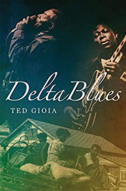Delta Blues: The Life and Times of the Mississippi Masters Who Revolutionized American Music 9780393062588
