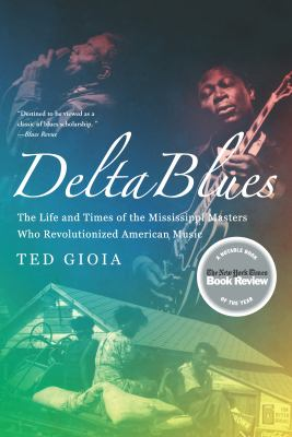Delta Blues: The Life and Times of the Mississippi Masters Who Revolutionized American Music 9780393337501