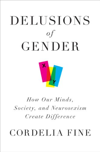 Delusions of Gender: How Our Minds, Society, and Neurosexism Create Difference 9780393068382