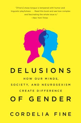 Delusions of Gender: How Our Minds, Society, and Neurosexism Create Difference 9780393340242