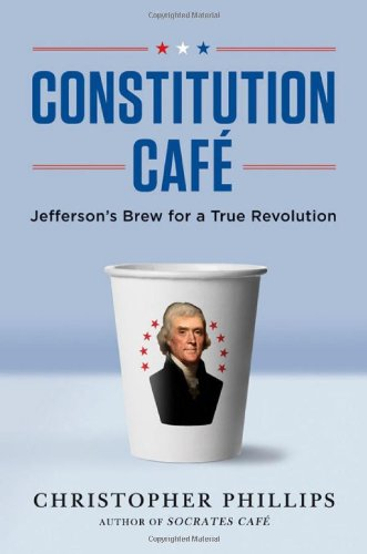 Constitution Cafe: Jefferson's Brew for a True Revolution 9780393064803